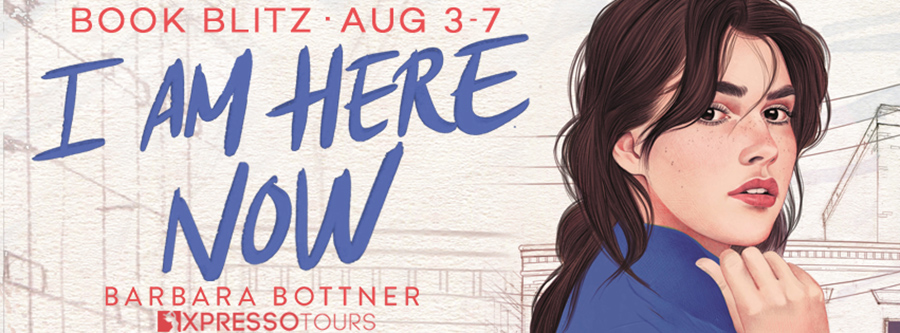Welcome to the book blitz for I AM HERE NOW, a standalone young adult coming-of-age, by Barbara Bottner