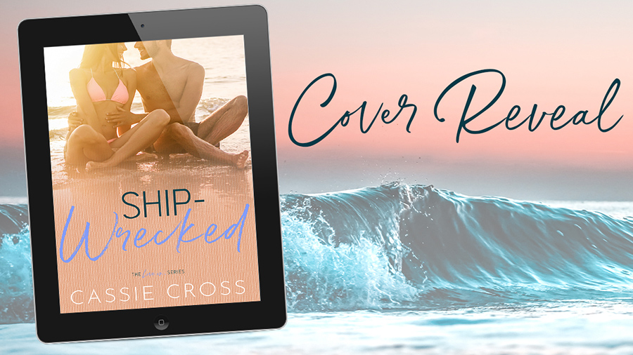 Author Cassie Cross is revealing the cover to SHIP-WRECKED, the sixth book in her adult contemporary romance series, Love Is..., releasing October 8, 2020