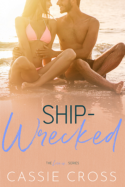 SHIP-WRECKED, the sixth book in the adult contemporary romance series, Love Is..., by Cassie Cross