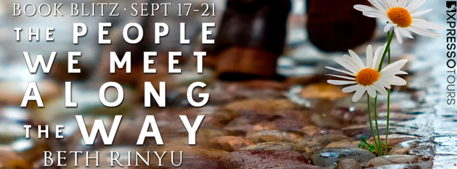 Welcome to the book blitz for THE PEOPLE WE MEET ALONG THE WAY, a stand-alone women's fiction novel, by Beth Rinyu