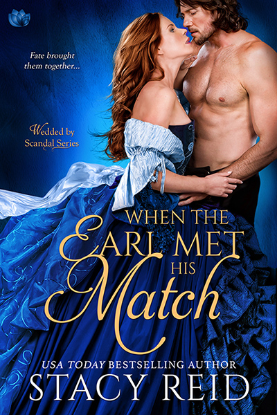WHEN THE EARL MET HIS MATCH, the fourth book in the adult regency romance series, Wedded by Scandal, by USA Today bestselling author, Stacy Reid
