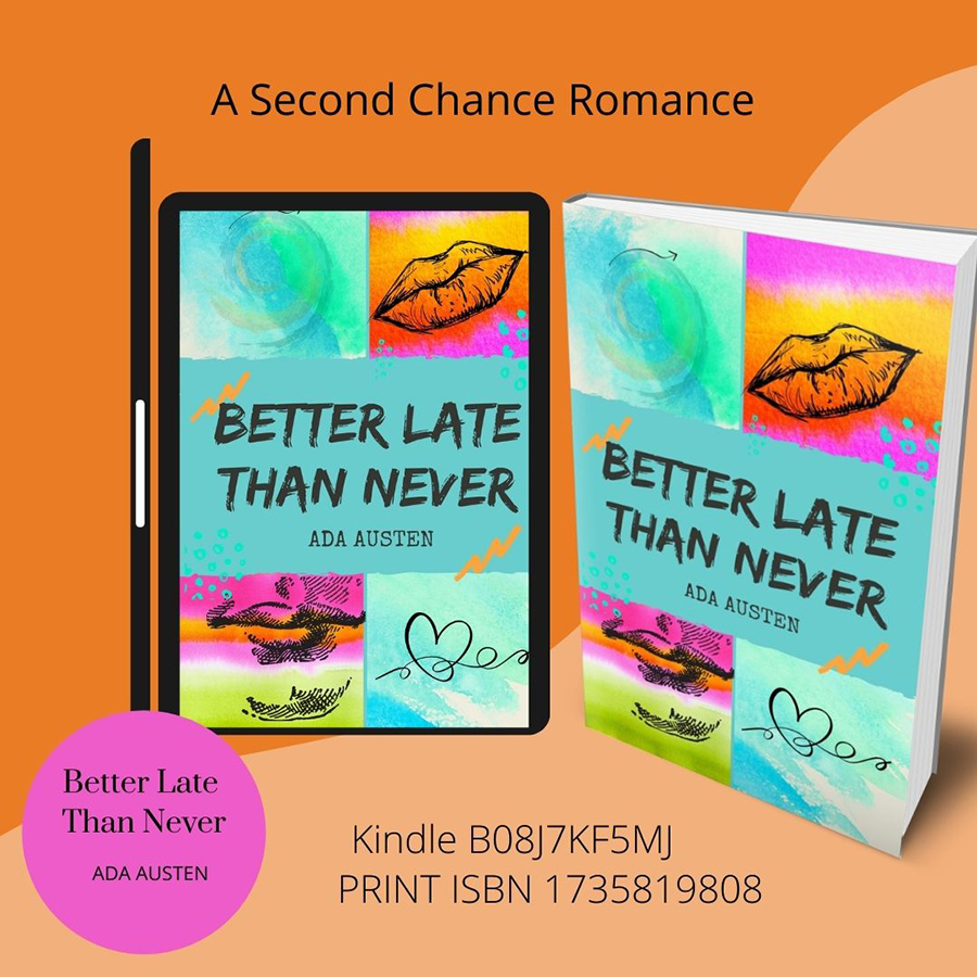 BETTER LATE THAN NEVER, a stand-alone adult contemporary romance, by Ada Austen