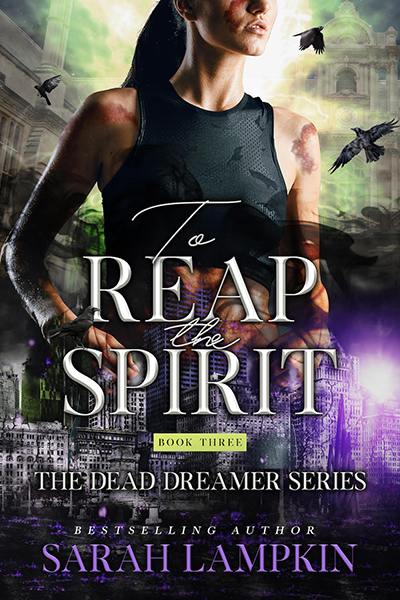 TO REAP THE SPIRIT, the third book in the adult paranormal romance series, Dead Dreamer, by Sarah Lampkin
