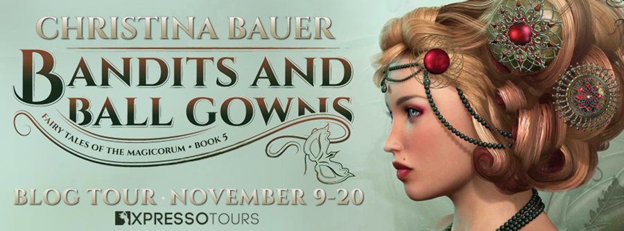 Welcome to the Blog Tour for BANDITS AND BALL GOWNS, the fifth book in the young adult paranormal romance series, Fairy Tales of the Magicorum, by Christina Bauer