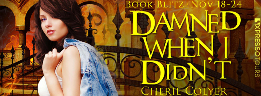Welcome to the book blitz for DAMNED WHEN I DIDN'T, a stand-alone young adult paranormal romance, by Cherie Colyer