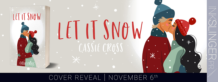 Author Cassie Cross is revealing the cover to LET IT SNOW, a stand-alone adult contemporary holiday romance, releasing November 12, 2020