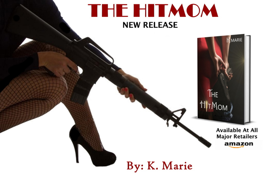 THE HIT MOM, a stand-alone adult romantic thriller, by K. Marie