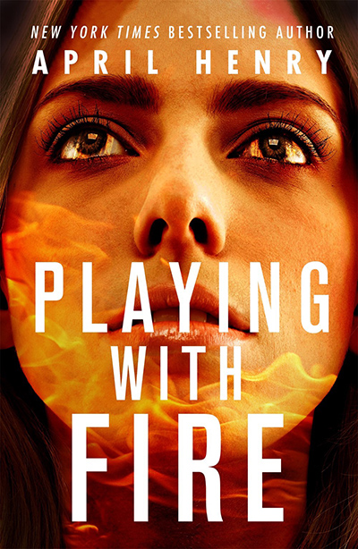 PLAYING WITH FIRE, a stand-alone young adult thriller by New York Times bestselling author April Henry