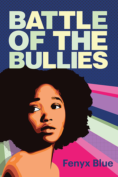 BATTLE OF THE BULLIES, a young adult contemporary by Fenyx Blue