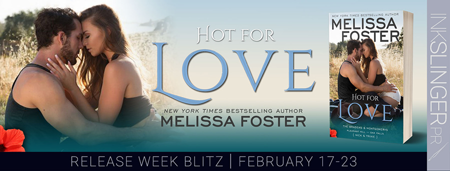 Welcome to the release blitz for HOT FOR LOVE, the seventh book in the adult contemporary romance series, The Bradens and Montgomerys (Pleasant Hill - Oak Falls), by New York Times and USA Today bestselling author, Melissa Foster