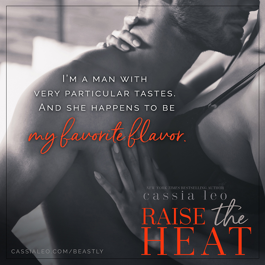 Teaser from RAISE THE HEAT, the second book in the adult contemporary romance series, Beastly Bosses, by New York Times bestselling author Cassia Leo