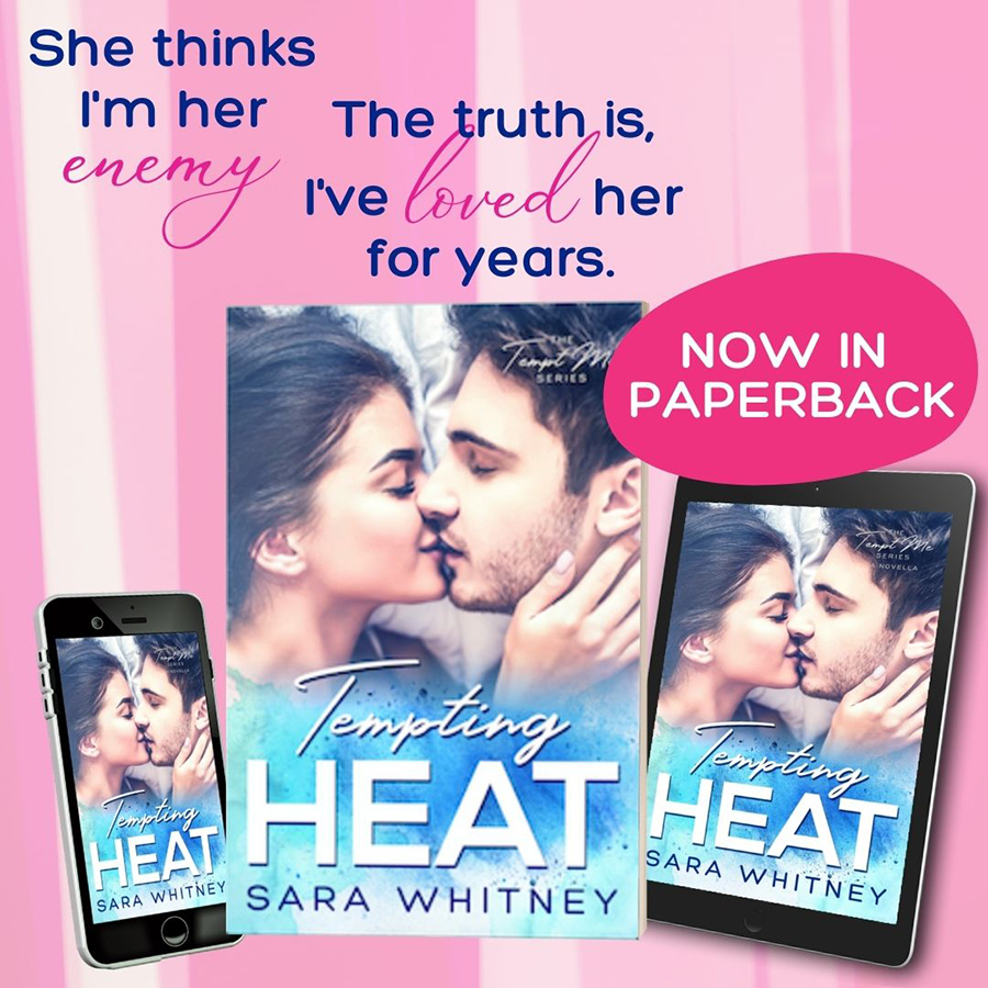 Get TEMPTING HEAT, the first book in the adult contemporary romantic comedy series, Tempt Me, by Sara Whitney in paperback now