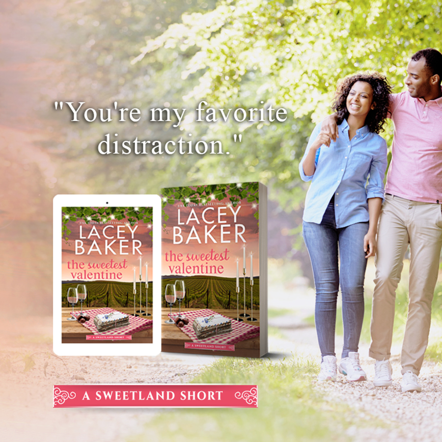 Teaser from THE SWEETEST VALENTINE, the first book in the adult contemporary romance series, Sweetland Valley, by Lacey Baker