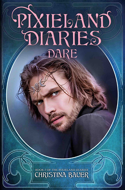 DARE, the third book in the young adult fantasy/paranormal romance series, Pixieland Diaries, by Christina Bauer