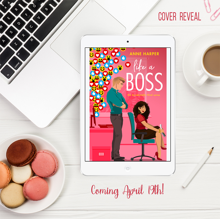 LIKE A BOSS, the first book in the adult contemporary romance series, Accidentally Viral, by Anne Harper coming April 19, 2021!
