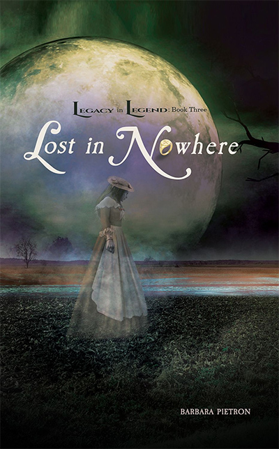 LOST IN NOWHERE, the third book in the young adult paranormal romance series, Legacy in Legend, by Barbara Pietron