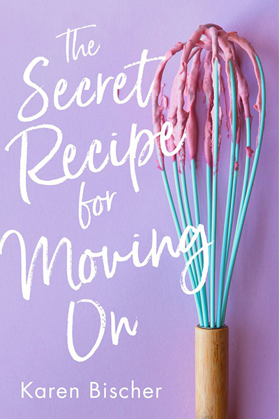 THE SECRET RECIPE FOR MOVING ON, a standalone young adult contemporary romance by Karen Bischer