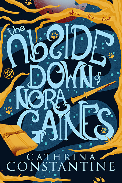THE UPSIDE DOWN OF NORA GAINES, a standalone young adult paranormal fantasy by Cathrina Constantine