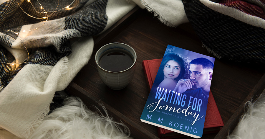 Preorder WAITING FOR SOMEDAY, the second book in the adult contemporary romance series, Someday, by M.M. Koenig Now!