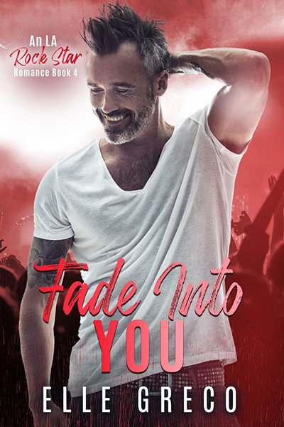 FADE INTO YOU, the fourth book in her adult contemporary rockstar romance series, LA Rock Star Romance, by Elle Greco