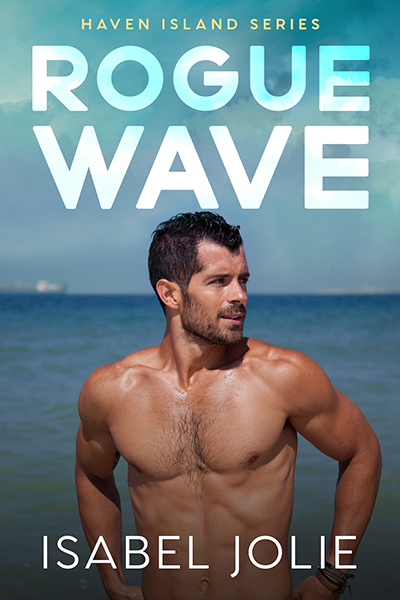 ROGUE WAVE, the first book in the adult contemporary romance series, Haven Island, by Isabel Jolie