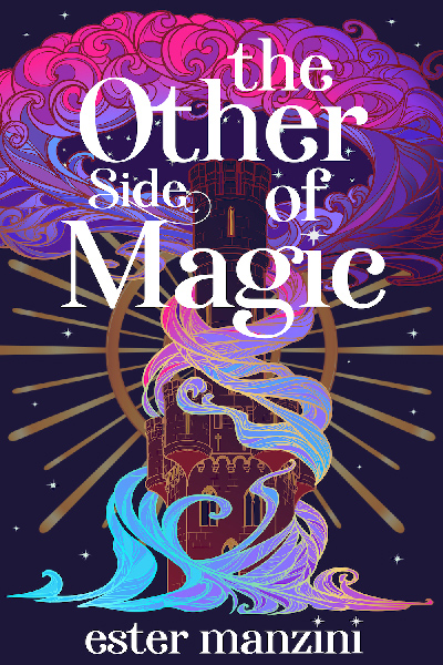 THE OTHER SIDE OF MAGIC, a standalone young fantasy by Ester Manzini