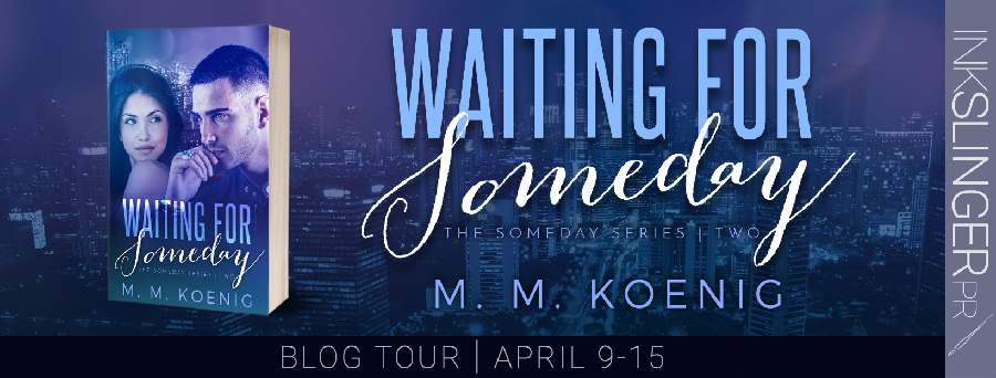 Welcome to the blog tour for WAITING FOR SOMEDAY, the second book in her new adult contemporary romance series, Someday, by M.M. Koenig