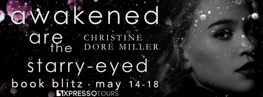 Welcome to the book blitz for AWAKENED ARE THE STARRY-EYED, the second book in the young adult contemporary romance series, Starry-Eyed, by Christine Doré Miller