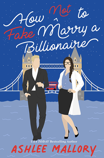 HOW NOT TO MARRY A FAKE BILLIONAIRE, the second book in the adult contemporary romantic comedy series, How Not to Marry a Billionaire, by USA Today bestselling author Ashlee Mallory
