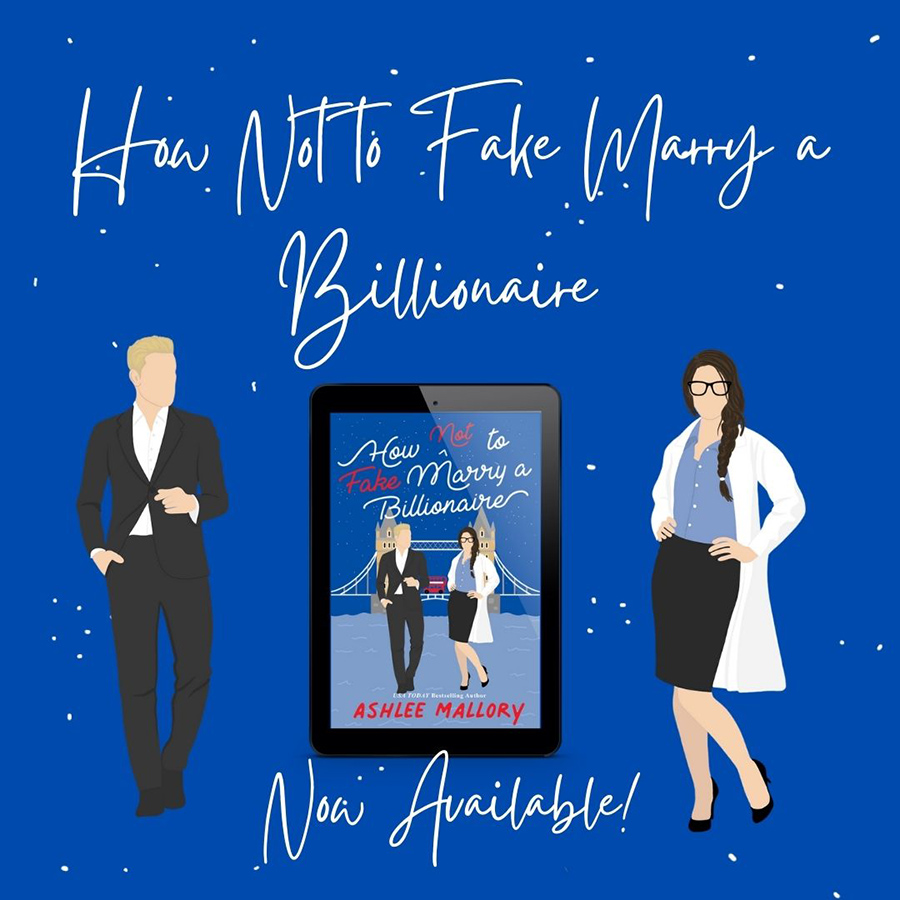 HOW NOT TO MARRY A FAKE BILLIONAIRE, the second book in the adult contemporary romantic comedy series, How Not to Marry a Billionaire, by USA Today bestselling author Ashlee Mallory is now available