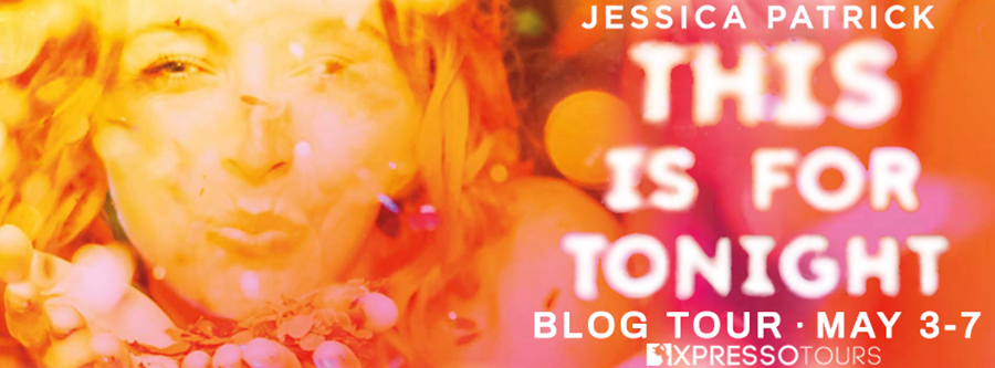 Welcome to the blog tour for THIS IS FOR TONIGHT, a standalone young adult contemporary romance by Jessica Patrick