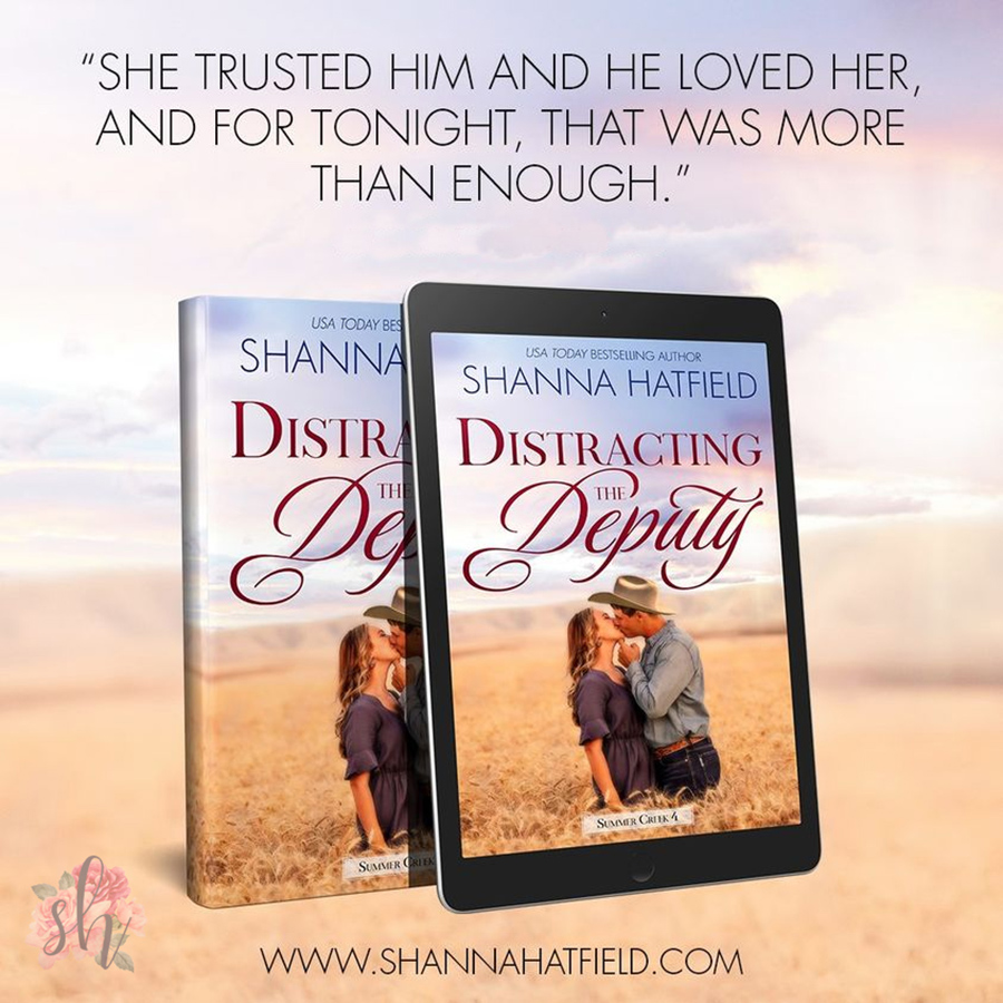 Teaser from DISTRACTING THE DEPUTY, the fourth book in the adult contemporary western romance series, Summer Creek,by USA Today bestselling author Shanna Hatfield