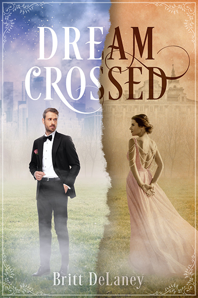 DREAM CROSSED, a standalone adult paranormal time-traveling romance, Britt DeLaney