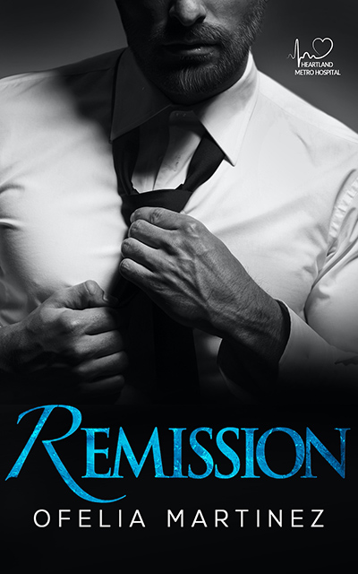 REMISSION, the first book in the adult contemporary romance series, Heartland Metro Hospital, by Ofelia Martinez