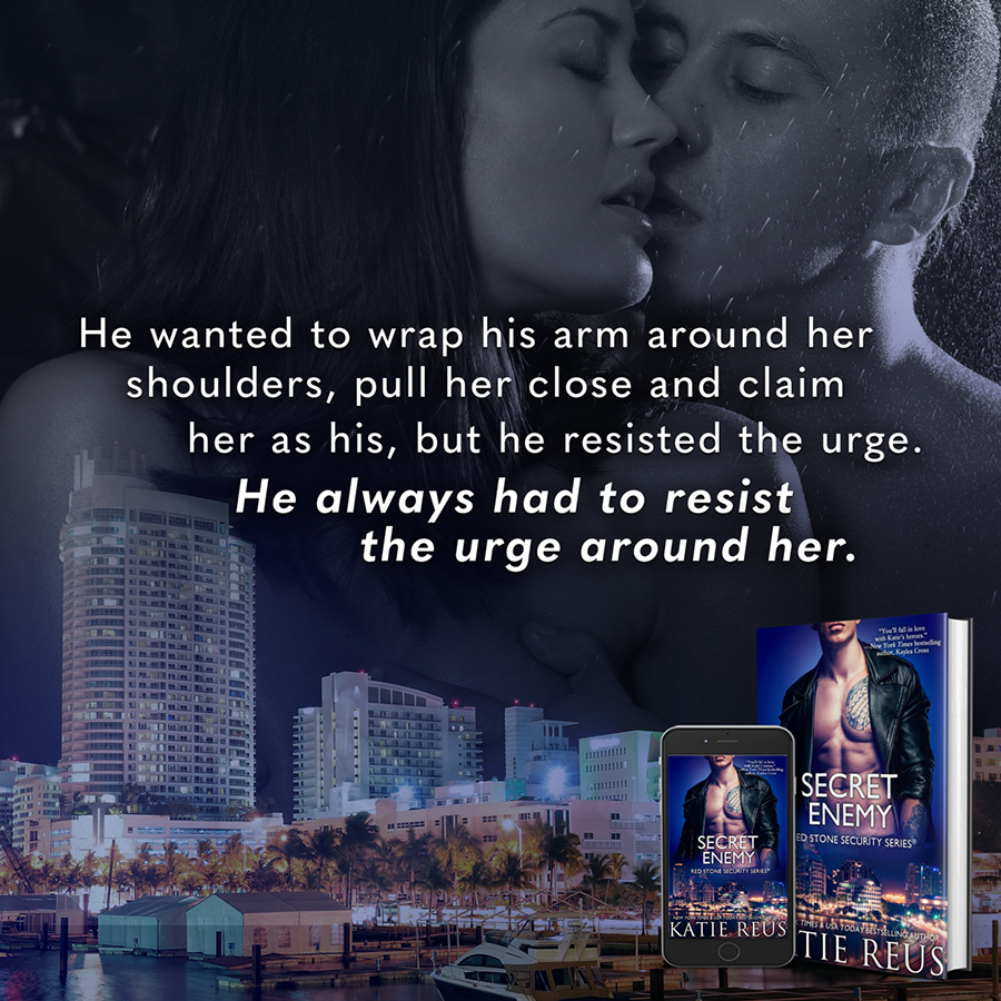 Teaser from SECRET ENEMY,the sixteenth book in the adult romantic suspense series, Red Stone Security, byNew York TimesandUSA Todaybestselling author, Katie Reus