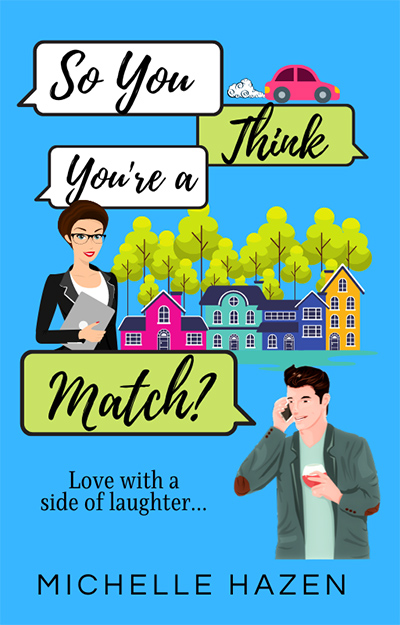 SO YOU THINK YOU'RE A MATCH?, the first book in the adult contemporary romantic comedy series, Friends Make the Best Lovers, by award-winning author Michelle Hazen