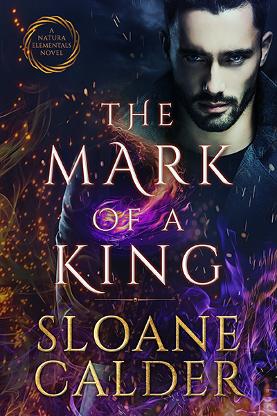 THE MARK OF A KING, the third book in the adult paranormal romance series, Natura Elementals, by Sloane Calder
