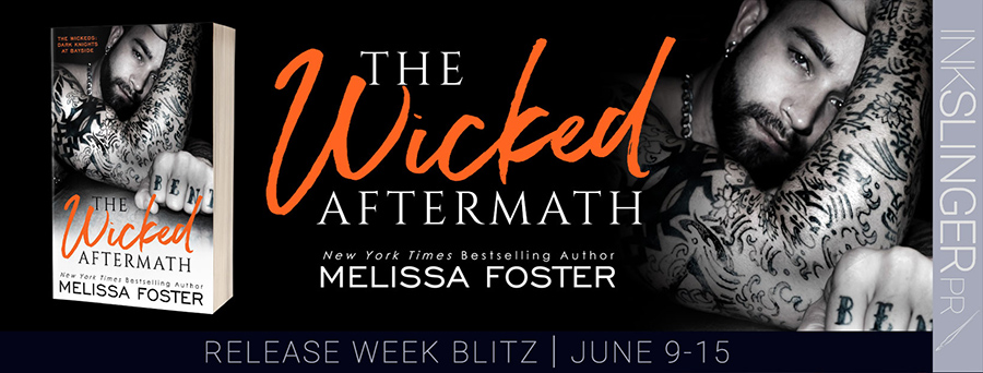 Welcome to the release blitz for THE WICKED AFTERMATH, the second book in the adult contemporary romance series, The Wickeds (Dark Knights at Bayside), by New York Times and USA Today bestselling author, Melissa Foster