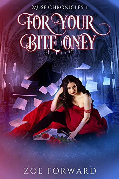 FOR YOUR BITE ONLY, the first book in the adult paranormal romance series, Muse Chronicles, by Zoe Forward