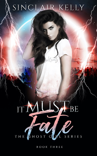 IT MUST BE FATE, the third book in the adult paranormal romance series, The Ghost Girl, by Sinclair Kelly