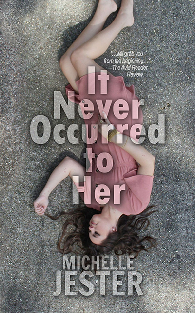 IT NEVER OCCURRED TO HER, a stand-alone adult contemporary romance, by Michelle Jester