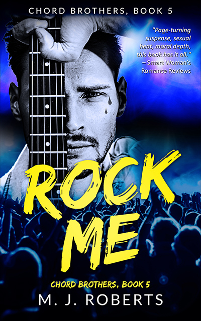 ROCK ME, the fifth book in the adult contemporary rock star romance series, Chord Brothers, by M.J. Roberts