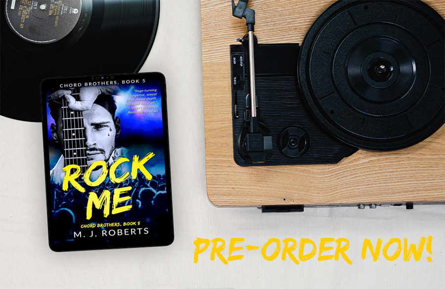 Preorder ROCK ME, the fifth book in the adult contemporary rock star romance series, Chord Brothers, by M.J. Roberts now