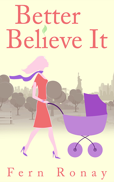 BETTER BELIEVE IT, a standalone adult contemporary women's fiction, by Fern Ronay