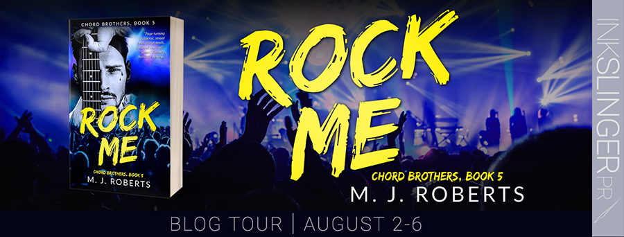 Welcome to the blog tour for ROCK ME, the fifth book in the adult contemporary rock star romance series, Chord Brothers, by M.J. Roberts