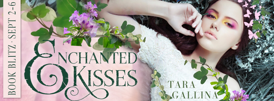 Welcome to the book blitz for ENCHANTED KISSES, a standalone new adult magical realism romance by Tara Gallina