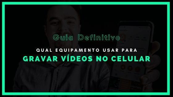Guia qual equipamento usar para gravar vídeos no celular
