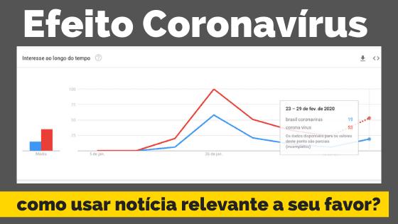 Efeito Coronavírus - Como usar uma notícia relevante a seu favor