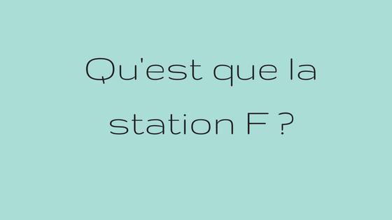 Qu'est que la station F ?
