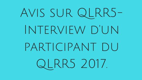 Avis sur QLRR5-Interview d'un participant du QLRR5 2017.